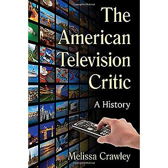 The American Television Critic - A History by Melissa Crawley - 978147