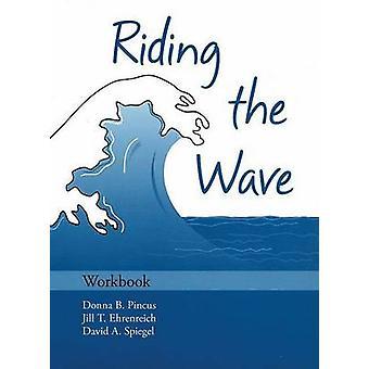 Riding the Wave Workbook par Pincus &Donna B. Professeur agrégé et directeur de la recherche &Center for Anxiety and Related Disorders &Boston University &Boston &Massachusetts &USAEhrenreich &Jill T. Professeur agrégé à Chi