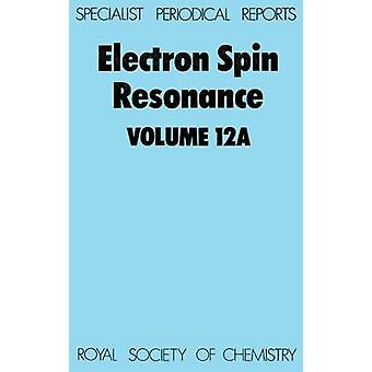 Electron Spin Resonance Volume 12A by Symons & M C R
