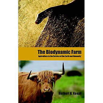 The Biodynamic Farm Agriculture in the Service of the Earth and Humanity by Koepf & Herbert H.
