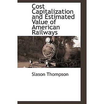 Cost Capitalization and Estimated Value of American Railways by Thompson & Slason