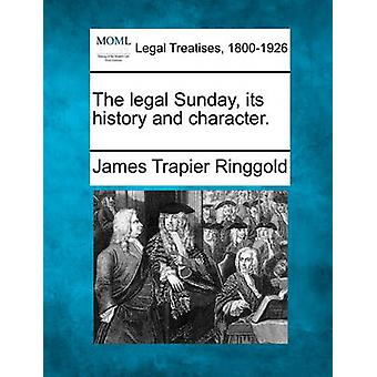 The legal Sunday its history and character. by Ringgold & James Trapier