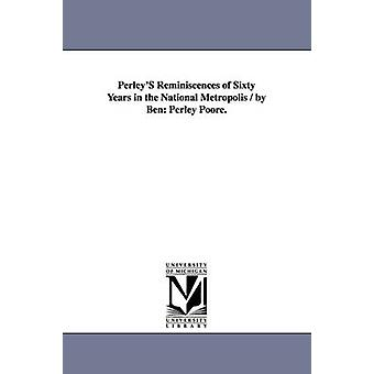 PerleyS herinneringen van zestig jaar in de nationale metropool door Ben Perley Poore. door Poore & Benjamin Perley