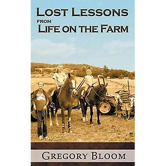 Lost Lessons from Life on the Farm by Bloom & Gregory