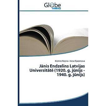 Jnis Endzelns Latvijas Universitt 1920. g. jnijs  1940. g. jnijs by Koina Kristne
