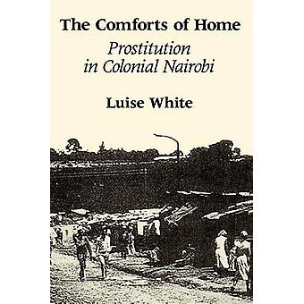 The Comforts of Home - Prostitution in Colonial Nairobi (2nd) by Luise