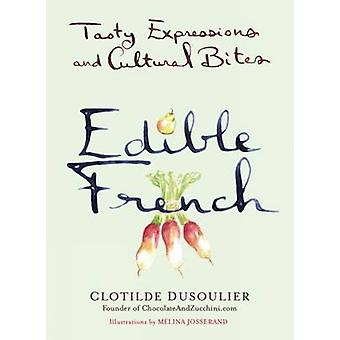 Edible French - Tasty Expressions and Cultural Bites by Clotilde Dusou
