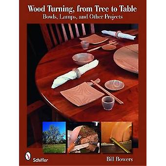 Wood Turning - from Tree to Table - Bowls - Lamps - and Other Projects