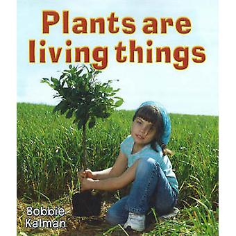 Plants are Living Things by Bobbie Kalman - 9780778732570 Book