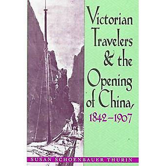 Victorian Travelers and the Opening of China - 1842-1907 by Susan Sch