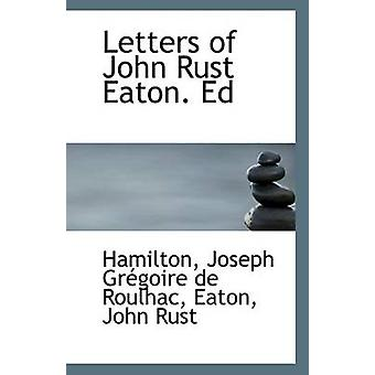 Letters of John Rust Eaton. Ed by Hamilton Joseph Gregoire De Roulhac