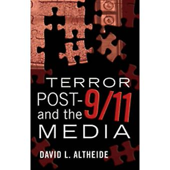 Terror Post 9/11 and the Media (1st New edition) by David L. Altheide
