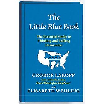 The Little Blue Book - The Essential Guide to Thinking and Talking Dem