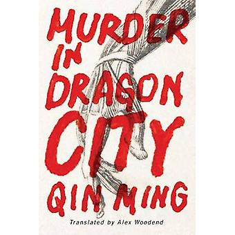 Murder in Dragon City by Ming Qin - Alex Woodend - 9781503939592 Book