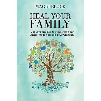 Heal Your Family - Get Love and Life to Flow from Your Ancestors to Yo