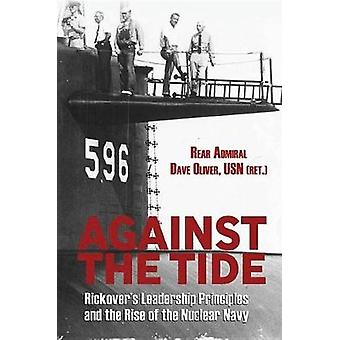 Against the Tide - Rickover's Leadership and the Rise of the Nuclear N