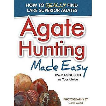 Agate Hunting Made Easy by James Magnuson - Carol Wood - 978159193326