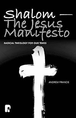 Shalom - The Jesus Manifesto - Radical Theology for Our Times by Andre