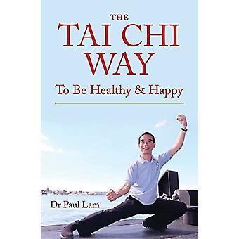 The Tai Chi Way - To be Healthy & Happy by Paul Lam - 9781925265262 Bo