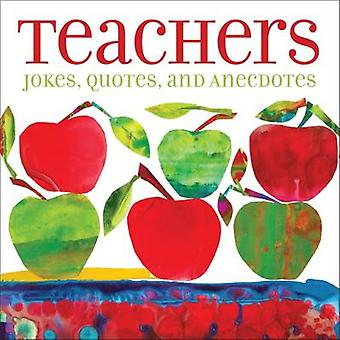 Teachers - Jokes - Quotes - and Anecdotes by Andrews McMeel Publishing