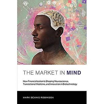 The Market in Mind: How Financialization Is Shaping Neuroscience, Translational Medicine, and Innovation in Biotechnology (The MIT Press)