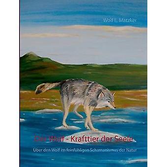 Der Wolf Krafttier der SEELE av Matzker & Wolf E.