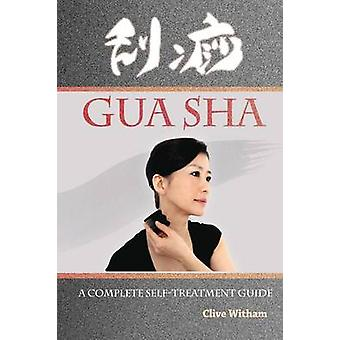 Gua Sha A Complete Selftreatment Guide by Witham & Clive