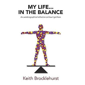 My Life...In The Balance by Brocklehurst & Keith