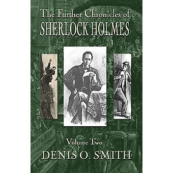 The Further Chronicles of Sherlock Holmes  Volume 2 by Smith & Denis O.