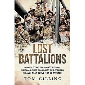Os Batalhões Perdidos: Uma Batalha que não poderia ser vencida. uma ilha que não poderia ser defendida. um aliado que não podia ser confiável.