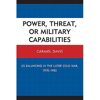 Power Threat or Military Capabilities Us Balancing in the Later Cold War 19701982 by Davis & Carmel
