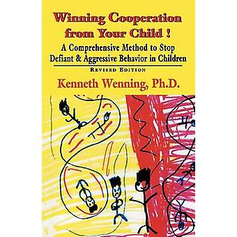 Winning Cooperation from Your Child A Comprehensive Method to Stop Defiant and Aggressive Behavior in Children Revised by Wenning & Kenneth