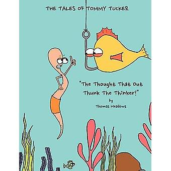 The Tales av Tommy Tucker tanken på at out thunk den tenker av Meadows & Thomas