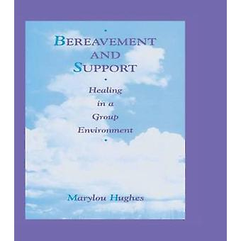 Bereavement and Support  Healing in a Group Environment by Hughes & Marylou