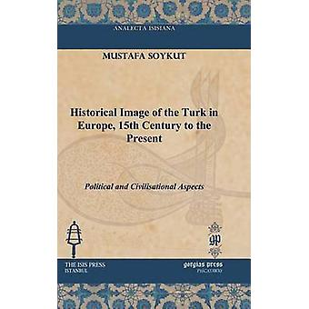 Historical Image of the Turk in Europe 15th Century to the Present by Soykut & Mustafa