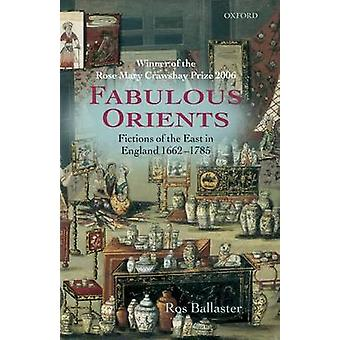 Fabulous Orients Fictions of the East in England 16621785 by Ballaster & Ros