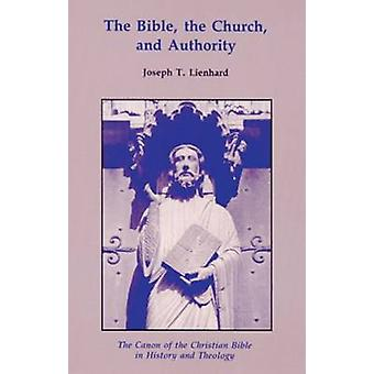 Bible the Church and Authority The Canon of the Christian Bible in History and Theology by Lienhard & Joseph T