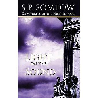 Chronicles of the High Inquest Light on the Sound by Somtow & S. P.