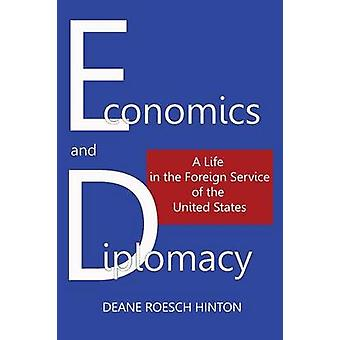 ECONOMICS AND DIPLOMACY A Life in the Foreign Service of the United States by Hinton & Deane Roesch