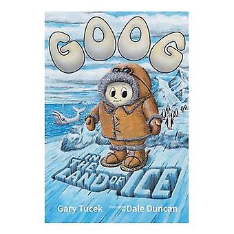 Goog in the Land of Ice by Tucek & Gary
