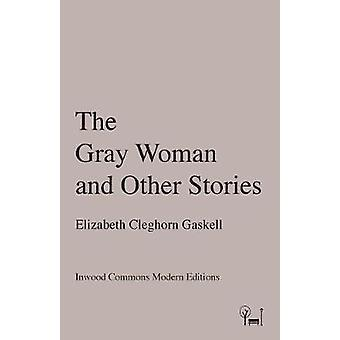 The Gray Woman and Other Stories by Cleghorn Gaskell & Elizabeth