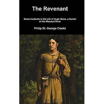 The Revenant  Some Incidents in the Life of Hugh Glass a Hunter of the Missouri River by St. George Cooke & Philip