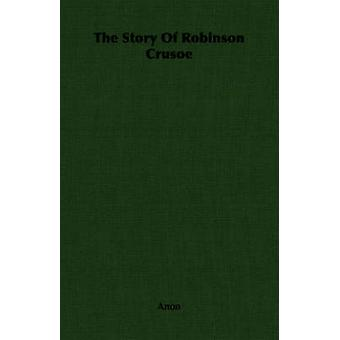 The Story Of Robinson Crusoe by Anon