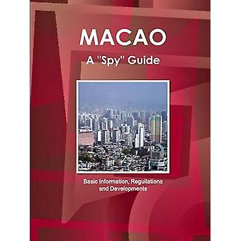 Macao a Spy Guide  Basic Information Reguilations and Developments by IBP. Inc.