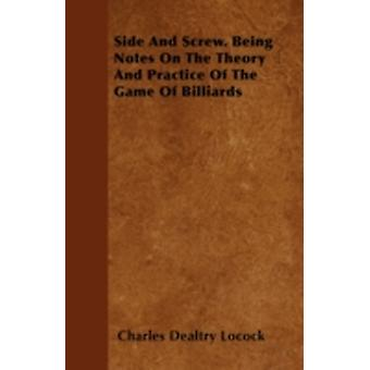 Side and Screw  Being Notes on the Theory and Practice of the Game of Billiards by Locock & Charles Dealtry
