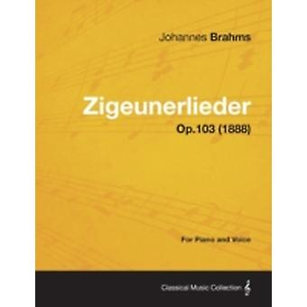 Zigeunerlieder  For Piano and Voice Op.103 1888 by Brahms & Johannes