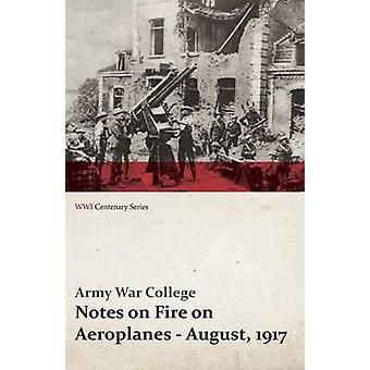 Notes on Fire on Aeroplanes  August 1917 WWI Centenary Series by College & Army War
