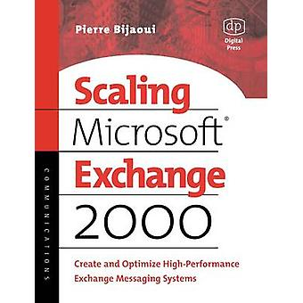 Scaling Microsoft Exchange 2000 Create and Optimize HighPerformance Exchange Messaging Systems by Bijaoui & Pierre