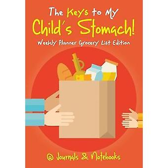 The Keys to My Childs Stomach Weekly Planner Grocery List Edition by Journals Notebooks