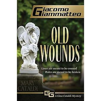 Old Wounds A Gino Cataldi Mystery by Giammatteo & Giacomo